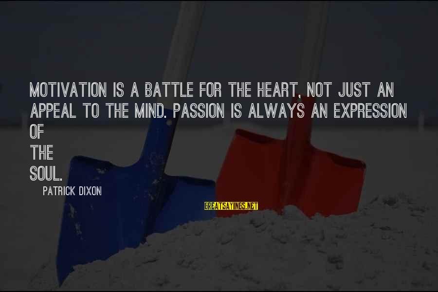 Quotes Increase Sales Sayings By Patrick Dixon: Motivation is a battle for the heart, not just an appeal to the mind. Passion