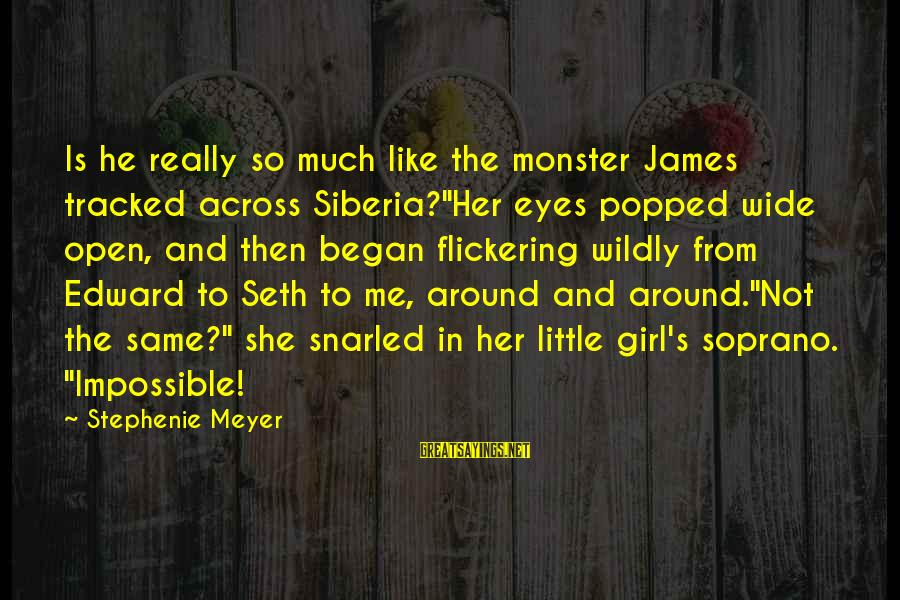 """Quotes Increase Sales Sayings By Stephenie Meyer: Is he really so much like the monster James tracked across Siberia?""""Her eyes popped wide"""