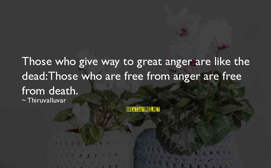 Quotes Increase Sales Sayings By Thiruvalluvar: Those who give way to great anger are like the dead:Those who are free from