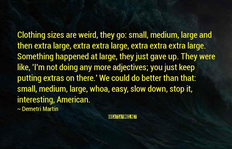 Quotes Infinito Sayings By Demetri Martin: Clothing sizes are weird, they go: small, medium, large and then extra large, extra extra