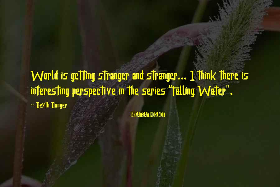 Quotes Infinito Sayings By Deyth Banger: World is getting stranger and stranger... I think there is interesting perspective in the series