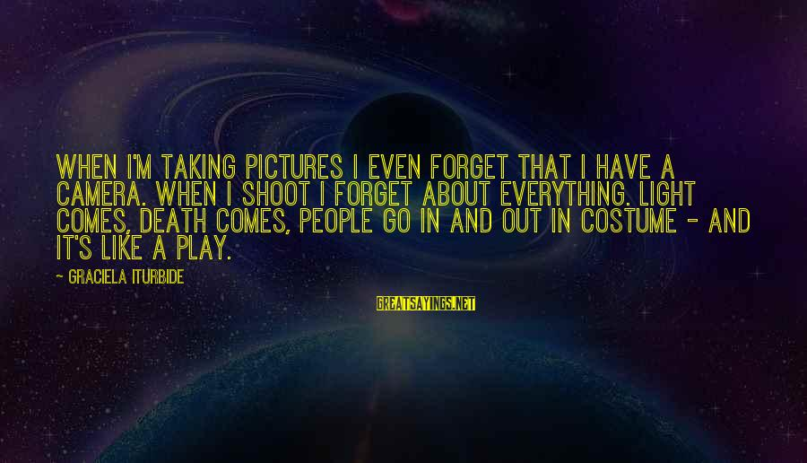 Quotes Infinito Sayings By Graciela Iturbide: When I'm taking pictures I even forget that I have a camera. When I shoot