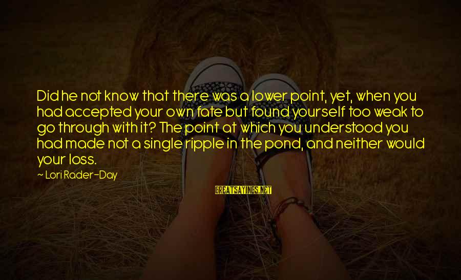 Quotes Infinito Sayings By Lori Rader-Day: Did he not know that there was a lower point, yet, when you had accepted