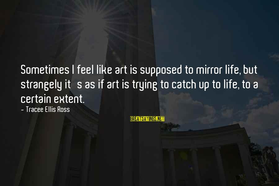 Quotes Infinito Sayings By Tracee Ellis Ross: Sometimes I feel like art is supposed to mirror life, but strangely it's as if