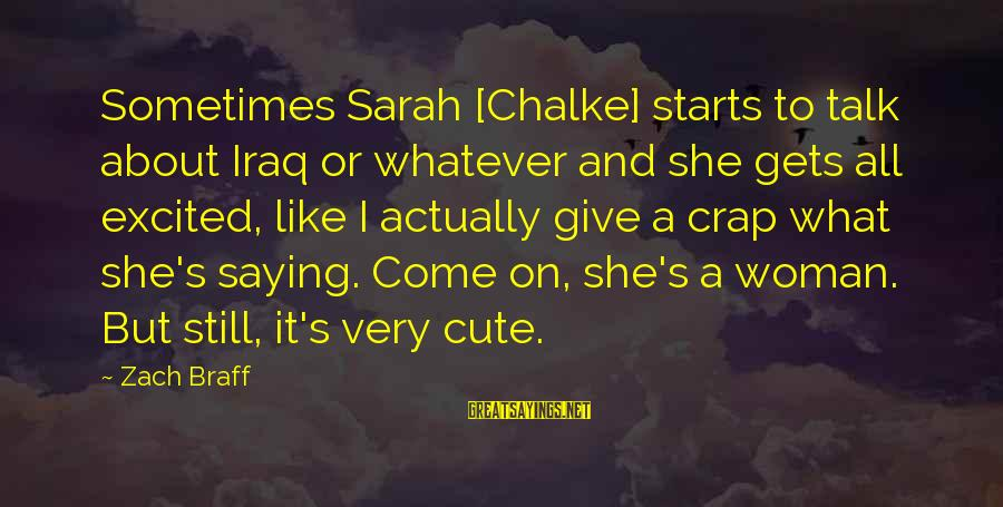 Quotes Infinito Sayings By Zach Braff: Sometimes Sarah [Chalke] starts to talk about Iraq or whatever and she gets all excited,