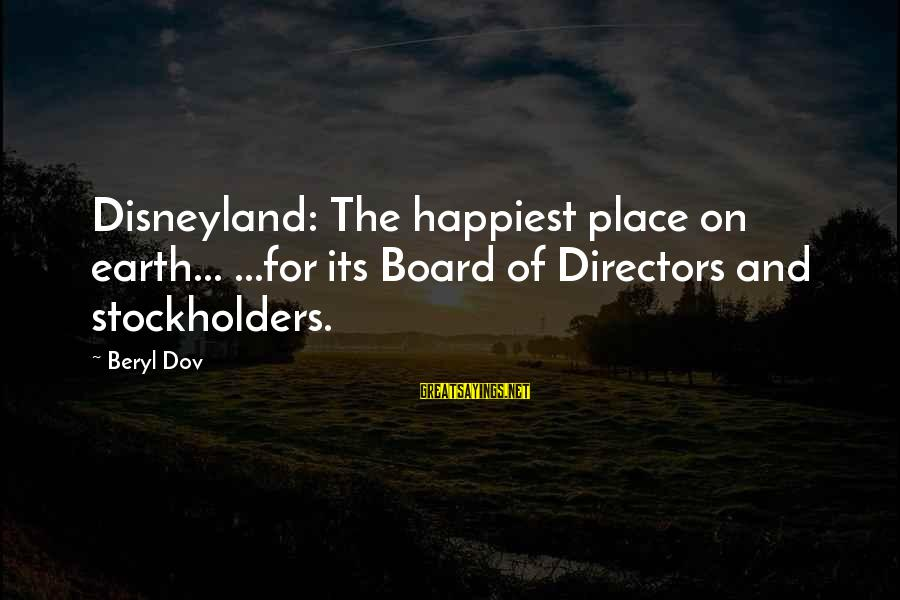 Quotes Latter Day Prophets Sayings By Beryl Dov: Disneyland: The happiest place on earth... ...for its Board of Directors and stockholders.