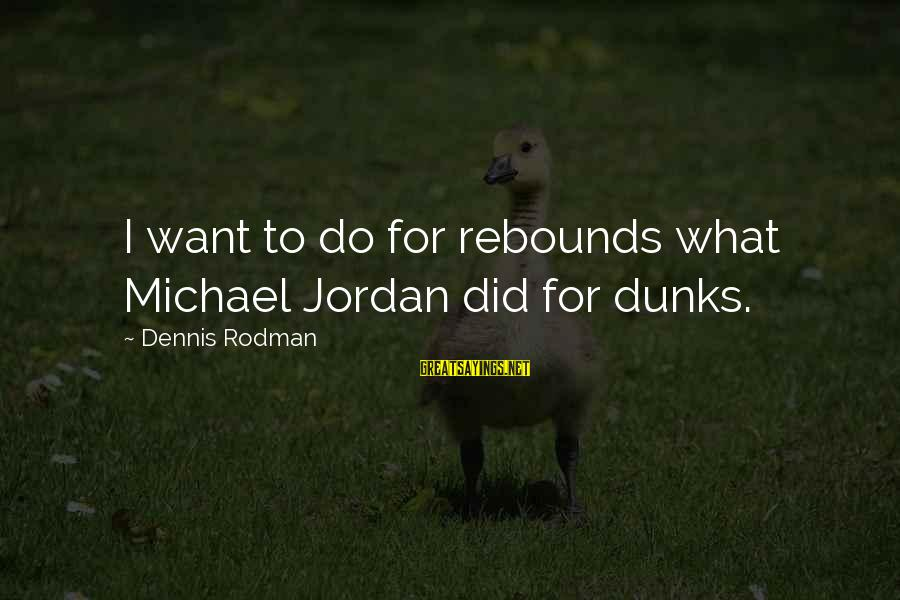 Quotes Latter Day Prophets Sayings By Dennis Rodman: I want to do for rebounds what Michael Jordan did for dunks.