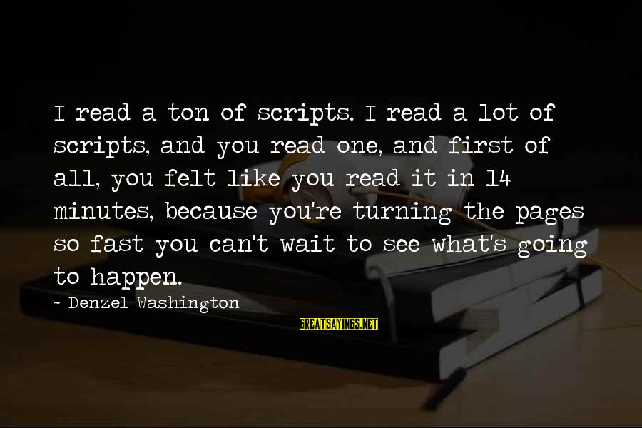 Quotes Latter Day Prophets Sayings By Denzel Washington: I read a ton of scripts. I read a lot of scripts, and you read