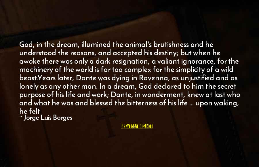 Quotes Lustig Sayings By Jorge Luis Borges: God, in the dream, illumined the animal's brutishness and he understood the reasons, and accepted