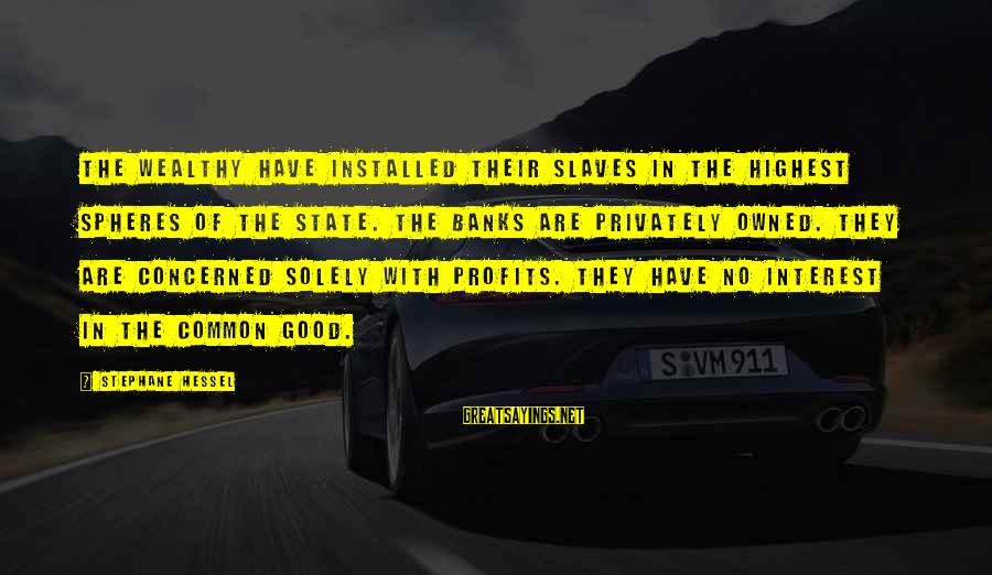 Quotes Lustig Sayings By Stephane Hessel: The wealthy have installed their slaves in the highest spheres of the state. The banks