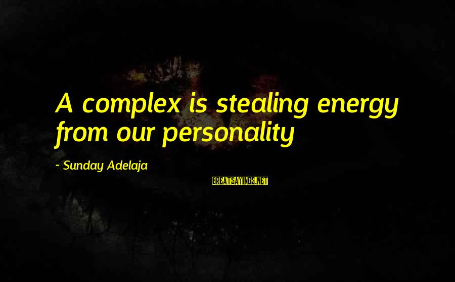 Quotes Lustig Sayings By Sunday Adelaja: A complex is stealing energy from our personality