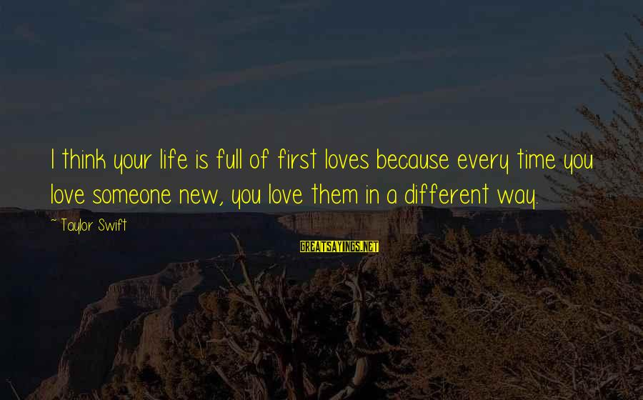 Quotes Lustig Sayings By Taylor Swift: I think your life is full of first loves because every time you love someone