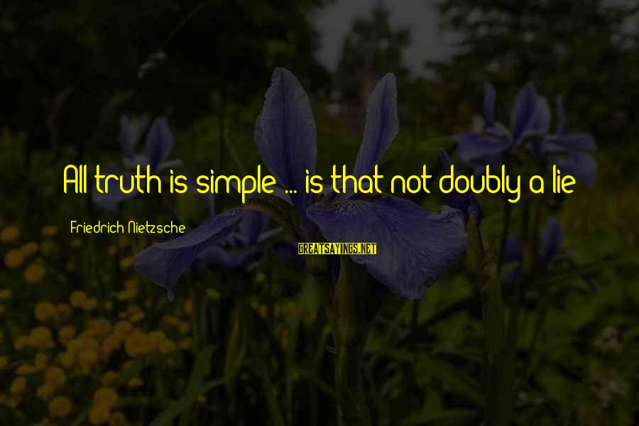Quotes Manusia Sayings By Friedrich Nietzsche: All truth is simple ... is that not doubly a lie?