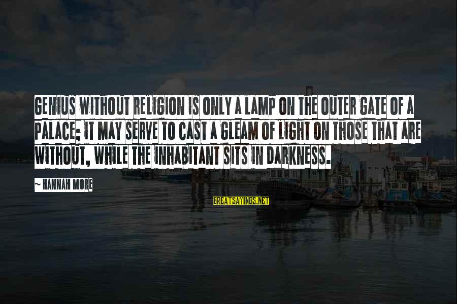 Quotes Manusia Sayings By Hannah More: Genius without religion is only a lamp on the outer gate of a palace; it