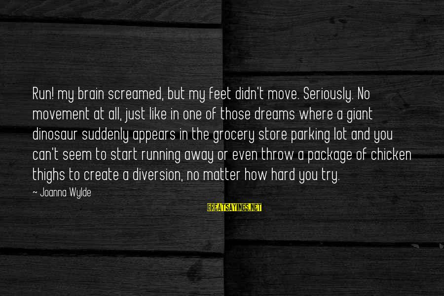 Quotes Manusia Sayings By Joanna Wylde: Run! my brain screamed, but my feet didn't move. Seriously. No movement at all, just