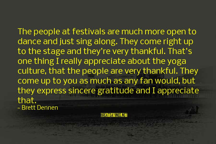 Quotes Manusia Sebagai Makhluk Budaya Sayings By Brett Dennen: The people at festivals are much more open to dance and just sing along. They