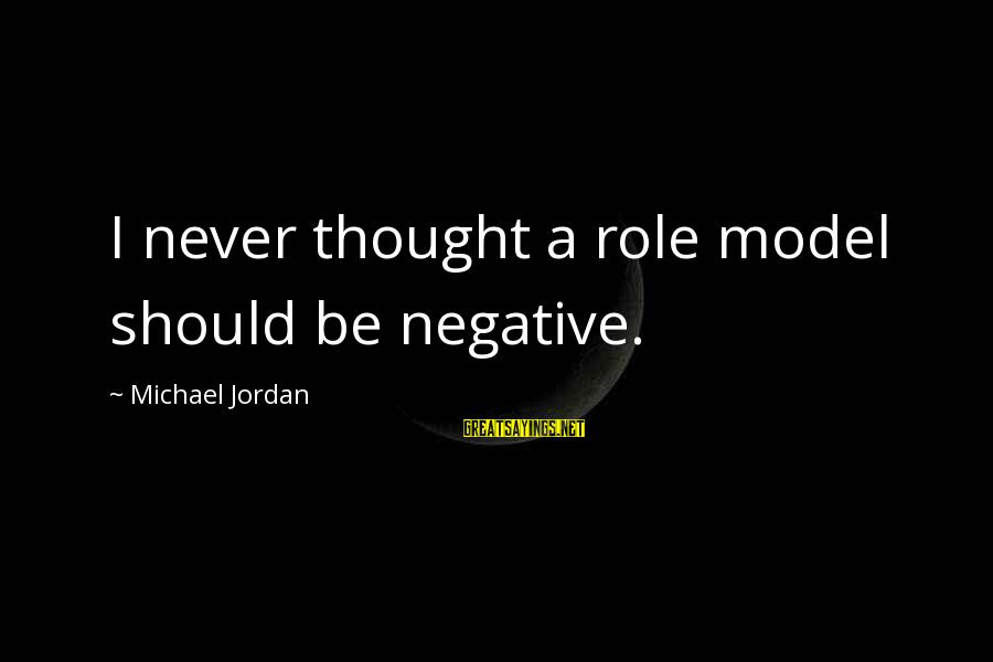 Quotes Manusia Sebagai Makhluk Budaya Sayings By Michael Jordan: I never thought a role model should be negative.