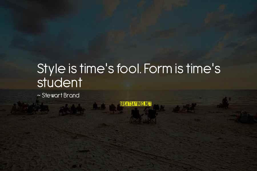 Quotes Manusia Sebagai Makhluk Budaya Sayings By Stewart Brand: Style is time's fool. Form is time's student
