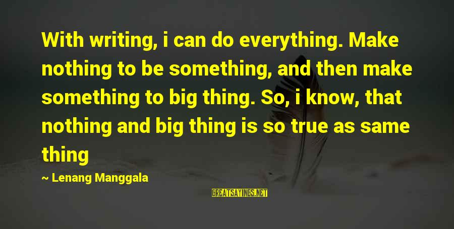 Quotes Menulis Sayings By Lenang Manggala: With writing, i can do everything. Make nothing to be something, and then make something
