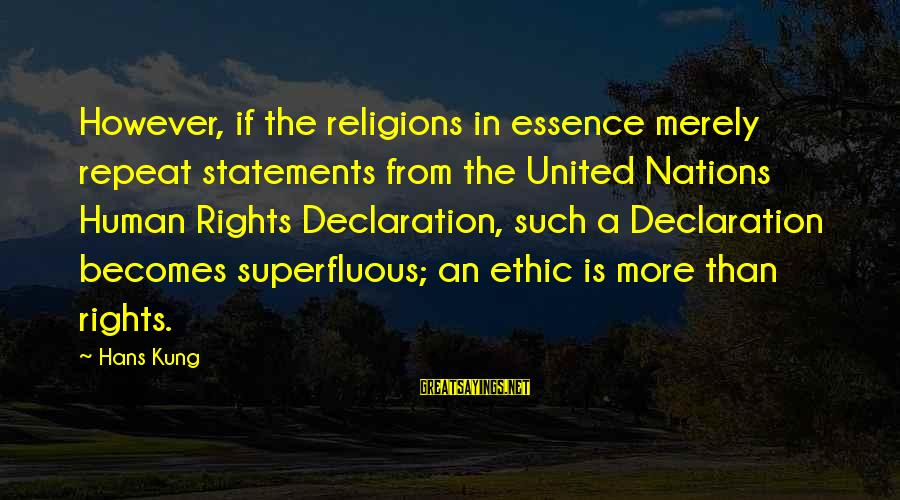 Quotes Mottos Phrases Sayings By Hans Kung: However, if the religions in essence merely repeat statements from the United Nations Human Rights