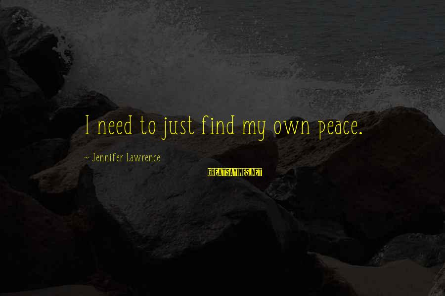 Quotes Mottos Phrases Sayings By Jennifer Lawrence: I need to just find my own peace.