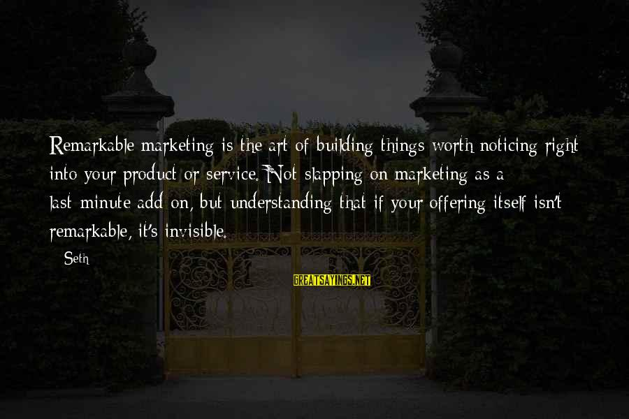 Quotes Mottos Phrases Sayings By Seth: Remarkable marketing is the art of building things worth noticing right into your product or