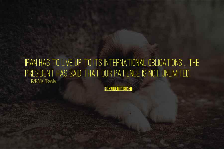 Quotes Quoted On Criminal Minds Sayings By Barack Obama: Iran has to live up to its international obligations ... The president has said that