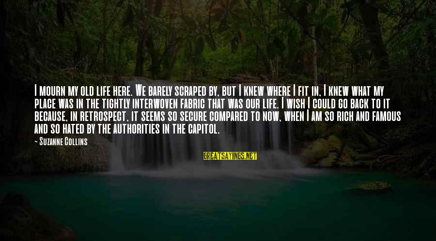 Quotes Quoted On Criminal Minds Sayings By Suzanne Collins: I mourn my old life here. We barely scraped by, but I knew where I