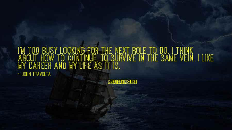 Quotes Ramon Y Cajal Sayings By John Travolta: I'm too busy looking for the next role to do. I think about how to