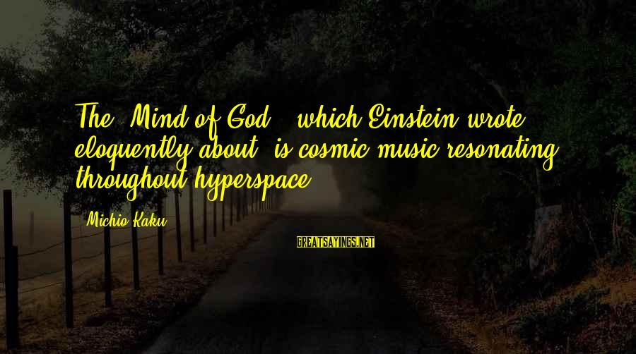 """Quotes Ramon Y Cajal Sayings By Michio Kaku: The """"Mind of God,"""" which Einstein wrote eloquently about, is cosmic music resonating throughout hyperspace."""