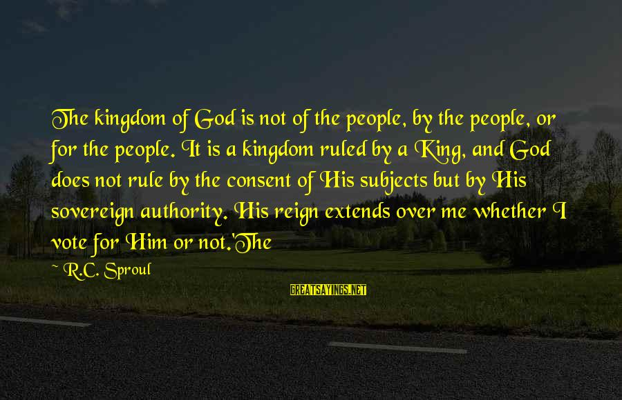 Quotes Ramon Y Cajal Sayings By R.C. Sproul: The kingdom of God is not of the people, by the people, or for the