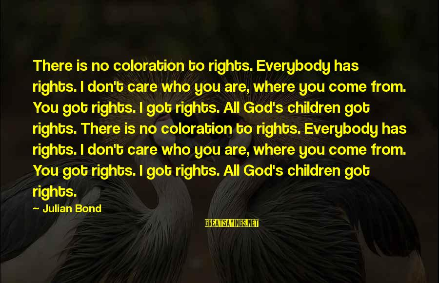 Quotes Rilke Live The Questions Sayings By Julian Bond: There is no coloration to rights. Everybody has rights. I don't care who you are,