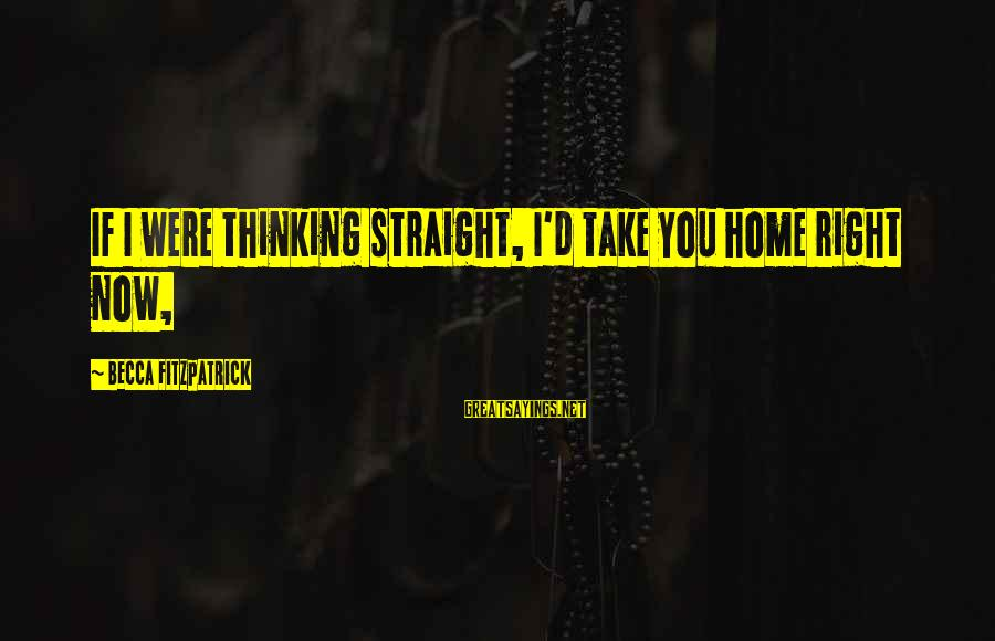 Quotes Romeo Says About Juliet Sayings By Becca Fitzpatrick: If I were thinking straight, I'd take you home right now,