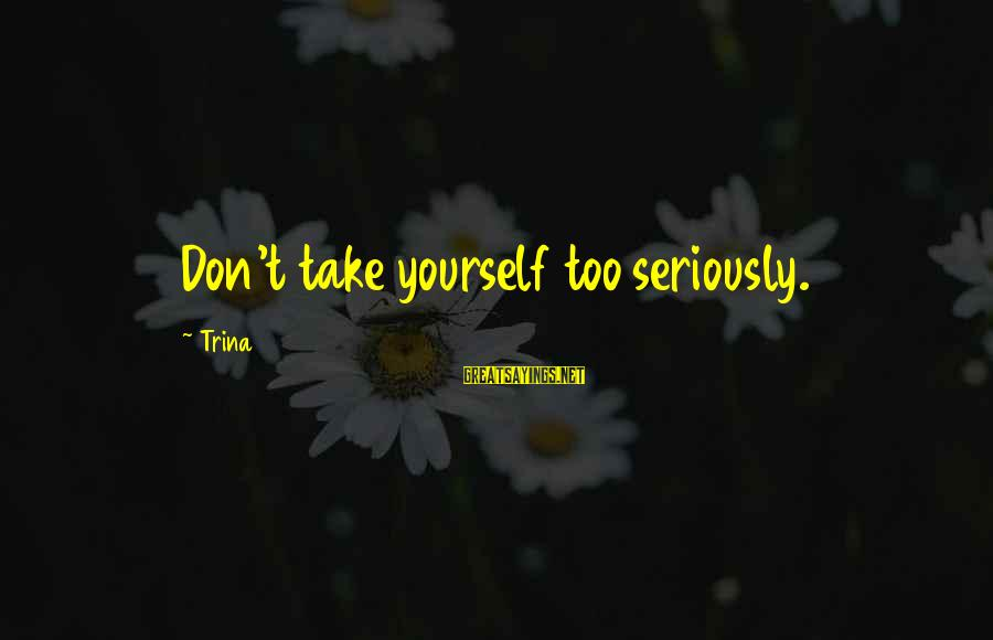 Quotes Romeo Says About Juliet Sayings By Trina: Don't take yourself too seriously.