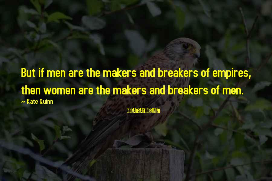 Quotes Rousseau Emile Sayings By Kate Quinn: But if men are the makers and breakers of empires, then women are the makers