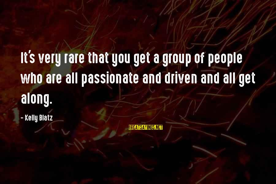 Quotes Rousseau Emile Sayings By Kelly Blatz: It's very rare that you get a group of people who are all passionate and