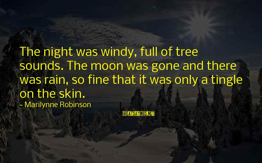Quotes Rousseau Emile Sayings By Marilynne Robinson: The night was windy, full of tree sounds. The moon was gone and there was