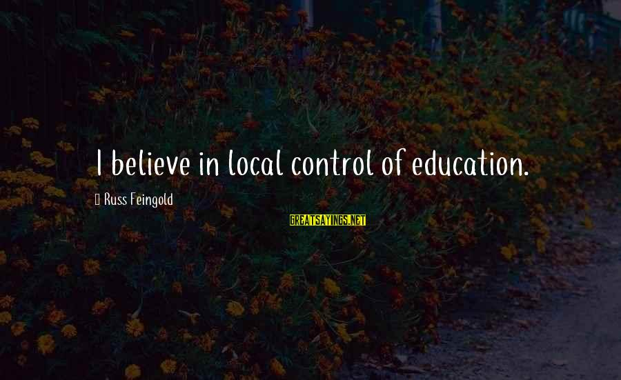 Quotes Rousseau Emile Sayings By Russ Feingold: I believe in local control of education.