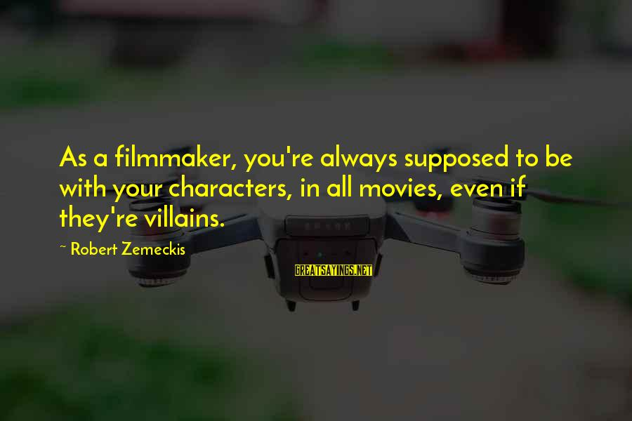 Quotes Suitable For Funeral Notices Sayings By Robert Zemeckis: As a filmmaker, you're always supposed to be with your characters, in all movies, even