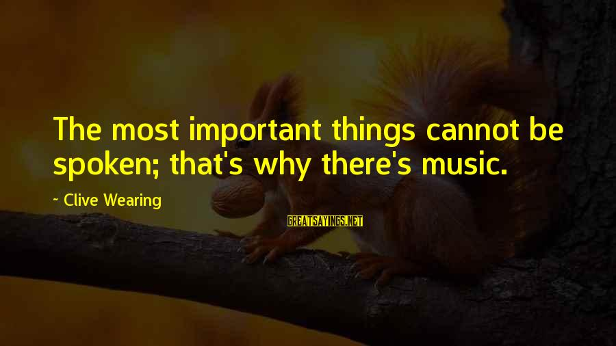 Quotes Ulang Tahun Sayings By Clive Wearing: The most important things cannot be spoken; that's why there's music.