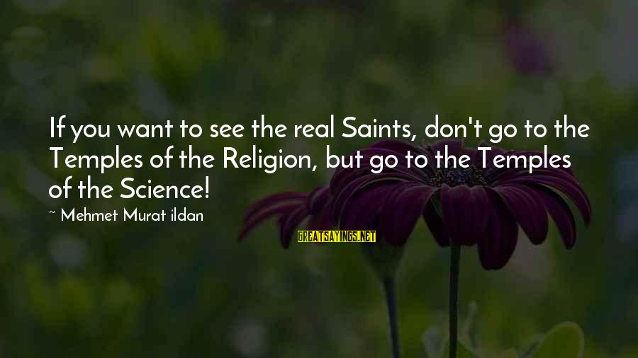 Quotes Ulang Tahun Sayings By Mehmet Murat Ildan: If you want to see the real Saints, don't go to the Temples of the