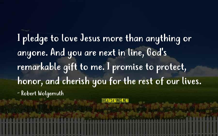 Quotes Ulang Tahun Sayings By Robert Wolgemuth: I pledge to love Jesus more than anything or anyone. And you are next in