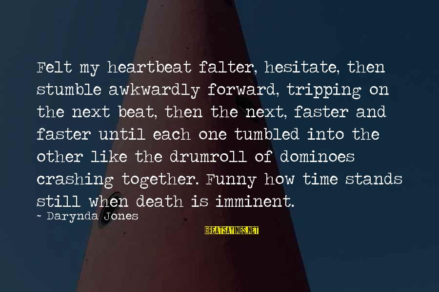 Quotes Uncommon Valor Sayings By Darynda Jones: Felt my heartbeat falter, hesitate, then stumble awkwardly forward, tripping on the next beat, then