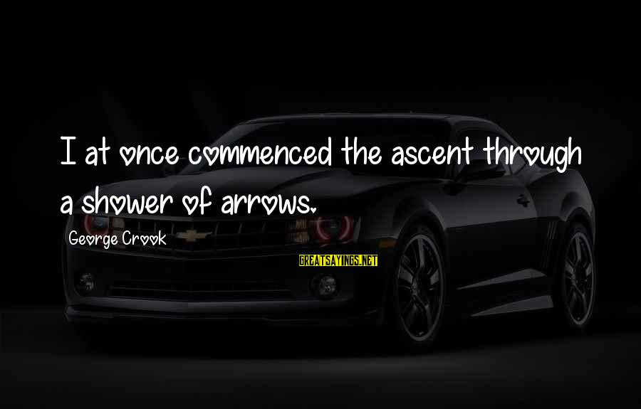Quotes Uncommon Valor Sayings By George Crook: I at once commenced the ascent through a shower of arrows.