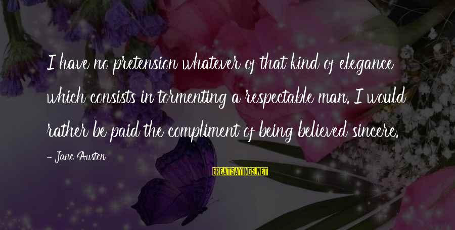 Quotes Uncommon Valor Sayings By Jane Austen: I have no pretension whatever of that kind of elegance which consists in tormenting a