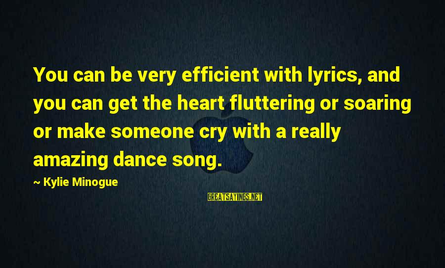 Quotes Uncommon Valor Sayings By Kylie Minogue: You can be very efficient with lyrics, and you can get the heart fluttering or