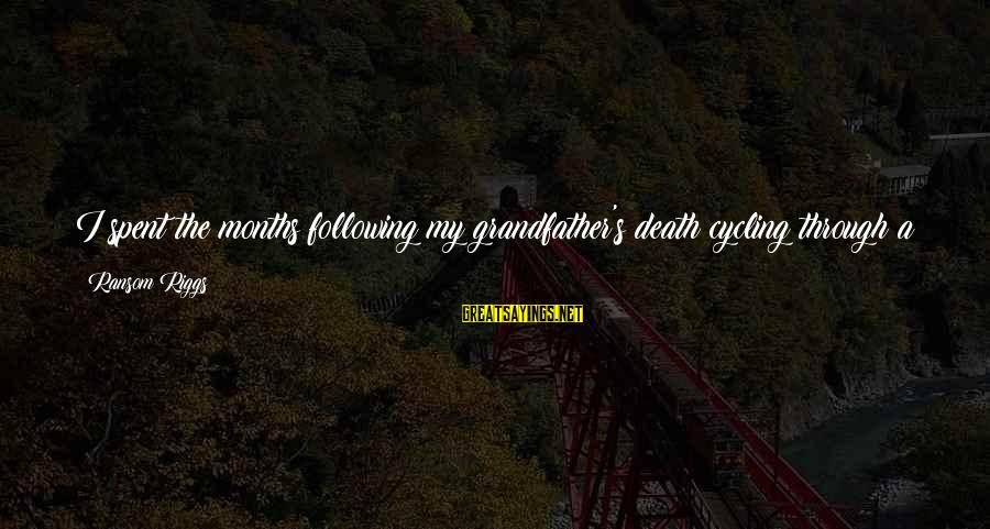 Quotes Uncommon Valor Sayings By Ransom Riggs: I spent the months following my grandfather's death cycling through a purgatory of beige waiting