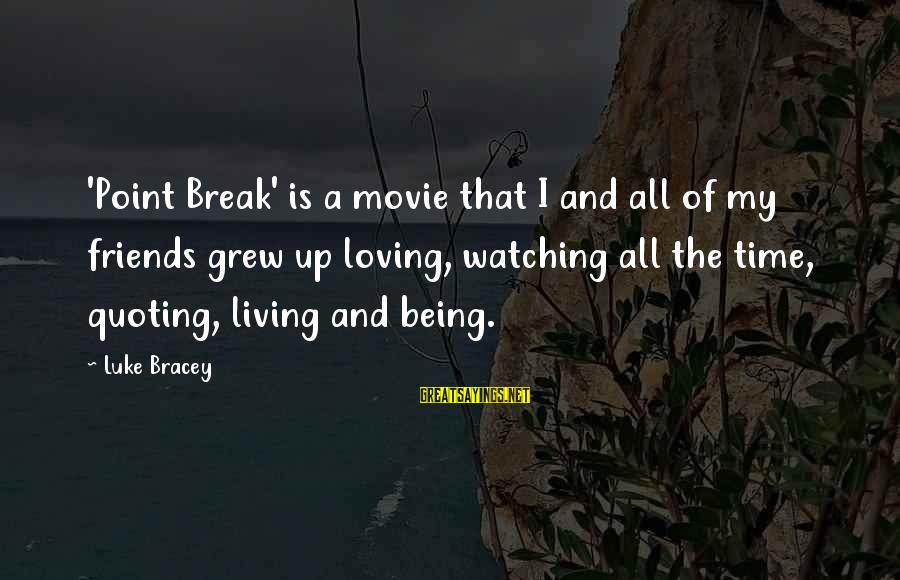 Quoting Movie Sayings By Luke Bracey: 'Point Break' is a movie that I and all of my friends grew up loving,