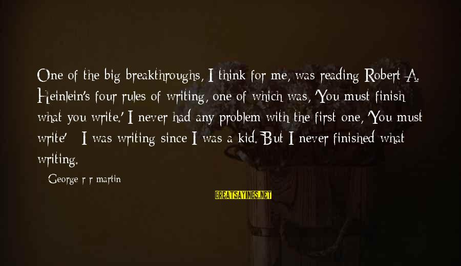 R A Heinlein Sayings By George R R Martin: One of the big breakthroughs, I think for me, was reading Robert A. Heinlein's four