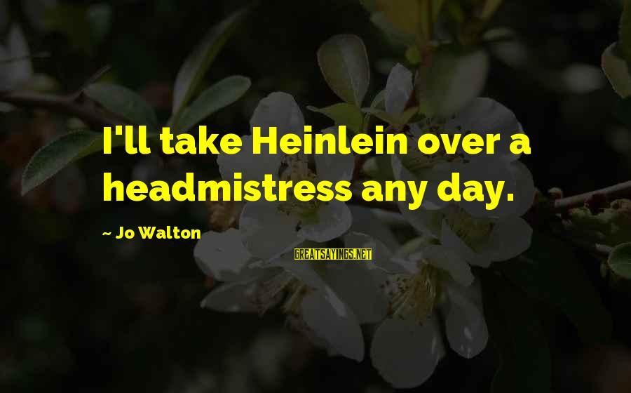 R A Heinlein Sayings By Jo Walton: I'll take Heinlein over a headmistress any day.